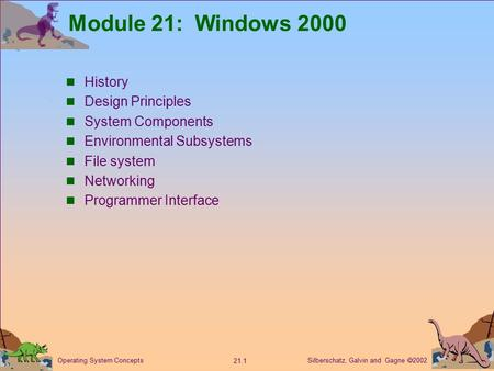 Silberschatz, Galvin and Gagne  2002 21.1 Operating System Concepts Module 21: Windows 2000 History Design Principles System Components Environmental.