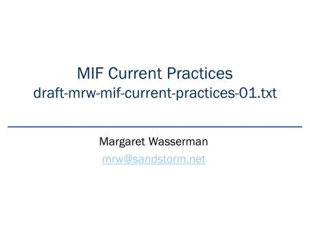 MIF Current Practices draft-mrw-mif-current-practices-01.txt Margaret Wasserman