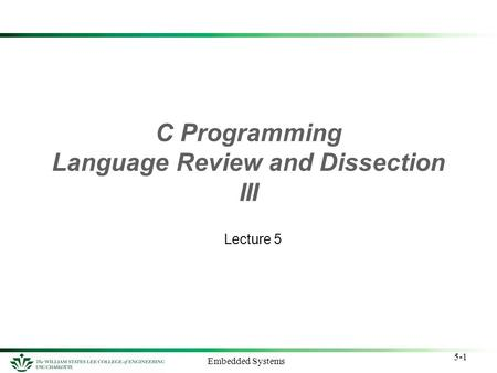 5-1 Embedded Systems C Programming Language Review and Dissection III Lecture 5.