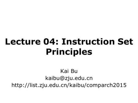 Lecture 04: Instruction Set Principles Kai Bu