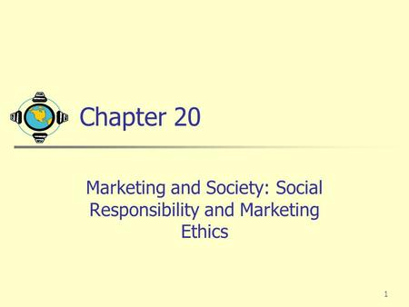 1 Chapter 20 Marketing and Society: Social Responsibility and Marketing Ethics.