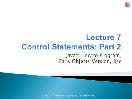 Java™ How to Program, Early Objects Version, 8/e © 1992-2010 by Pearson Education, Inc. All Rights Reserved.