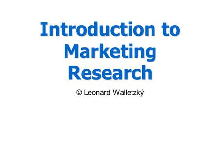 Introduction to Marketing Research © Leonard Walletzký.