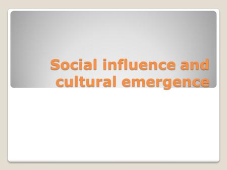 Social influence and cultural emergence. General information What is the difference between social influence and persuasion? Conformity vs. compliance.