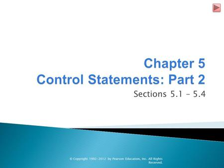 Sections 5.1 – 5.4 © Copyright 1992-2012 by Pearson Education, Inc. All Rights Reserved.