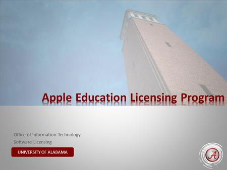 Office of Information Technology Software Licensing UNIVERSITY OF ALABAMA.