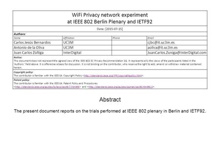 WiFi Privacy network experiment at IEEE 802 Berlin Plenary and IETF92 Date: [2015-07-15] Authors: NameAffiliationPhone Carlos Jesús