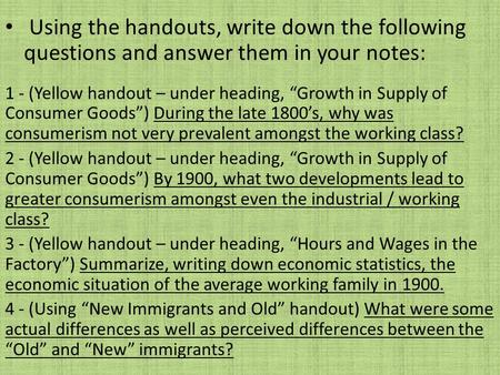 "Using the handouts, write down the following questions and answer them in your notes: 1 - (Yellow handout – under heading, ""Growth in Supply of Consumer."