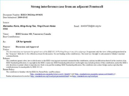 Strong interference case from an adjacent Femtocell Document Number: IEEE C80216m-09/0631 Date Submitted: 2009-03-02 Source: Mamadou Kone, Ming-Hung Tao,