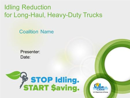 Idling Reduction for Long-Haul, Heavy-Duty Trucks Coalition Name Presenter: Date: