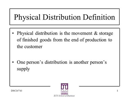 11DSCI4743 Physical Distribution Definition Physical distribution is the movement & storage of finished goods from the end of production to the customer.