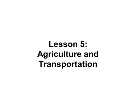 Lesson 5: Agriculture and Transportation. How are corn crops used in the United States? A majority of corn crops are used for animal feed, but can also.