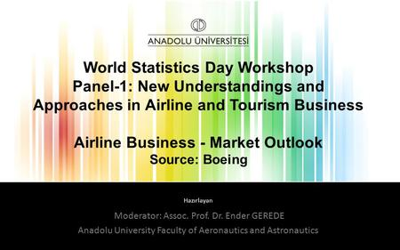 Hazırlayan World Statistics Day Workshop Panel-1: New Understandings and Approaches in Airline and Tourism Business Airline Business - Market Outlook Source: