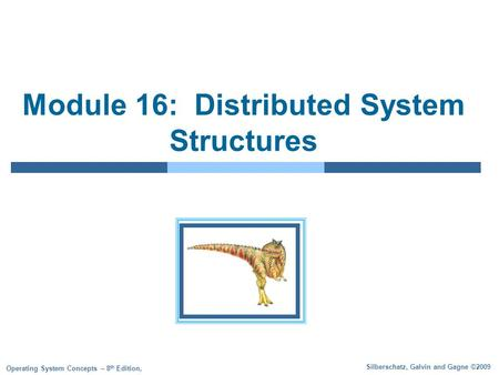 Silberschatz, Galvin and Gagne ©2009 Operating System Concepts – 8 th Edition, Module 16: Distributed System Structures.