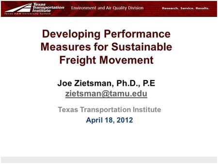 The Center for Air Quality Studies Environment and Air Quality Division Developing Performance Measures for Sustainable Freight Movement Joe Zietsman,