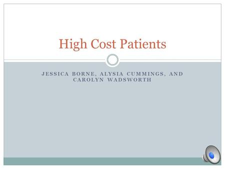 JESSICA BORNE, ALYSIA CUMMINGS, AND CAROLYN WADSWORTH High Cost Patients.