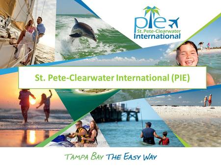 St. Pete-Clearwater International (PIE). St. Pete-Clearwater Int'l Airport Enterprise operation supported by our own revenue sources * No county, state.