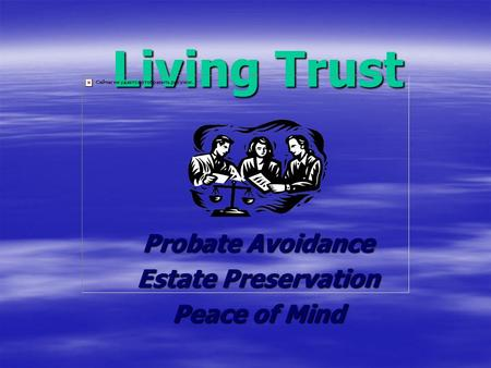 Living Trust Probate Avoidance Estate Preservation Peace of Mind.