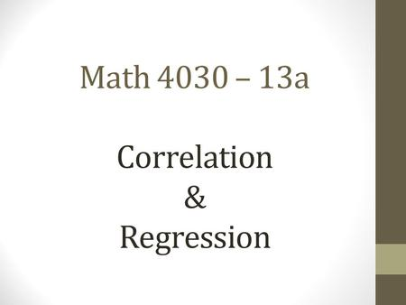 Math 4030 – 13a Correlation & Regression. Correlation (Sec. 11.6):  Two random variables, X and Y, both continuous numerical;  Correlation exists when.