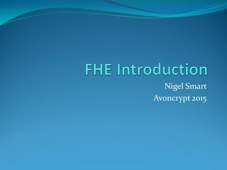 FHE Introduction Nigel Smart Avoncrypt 2015.