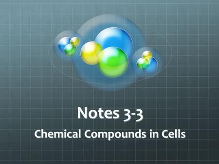 Notes 3-3 Chemical Compounds in Cells. Elements Vs. Compounds ELEMENTS Any substance that cannot be broken down into simpler substances Examples: Carbon,