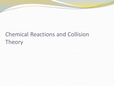 Chemical Reactions and Collision Theory