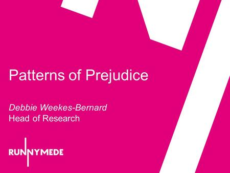 Patterns of Prejudice Debbie Weekes-Bernard Head of Research.