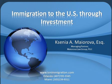 Ksenia A. Maiorova, Esq. Managing Partner, Maiorova Law Group, PLLC www.kmimmigration.com Orlando: (407)705-3345 Miami: (305)239-9311.