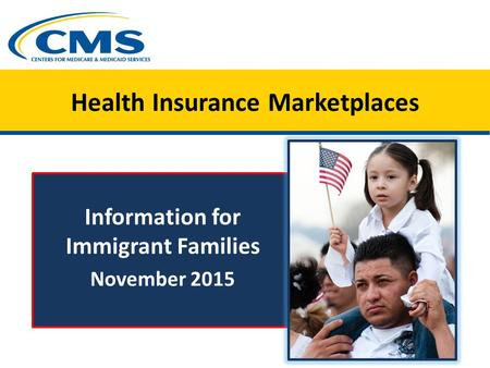 Health Insurance Marketplaces Information for Immigrant Families November 2015.