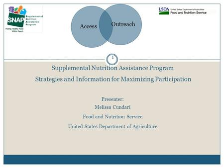1 Supplemental Nutrition Assistance Program Strategies and Information for Maximizing Participation Presenter: Melissa Cundari Food and Nutrition Service.