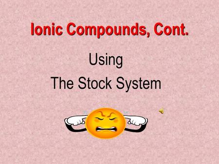 "Ionic Compounds, Cont. Using The Stock System Chemistry Joke A neutron sits down at the counter and asks the waitress, ""How much for a coke?"" The waitress."