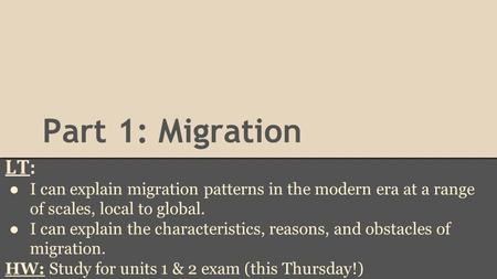 Part 1: Migration LT: I can explain migration patterns in the modern era at a range of scales, local to global. I can explain the characteristics, reasons,