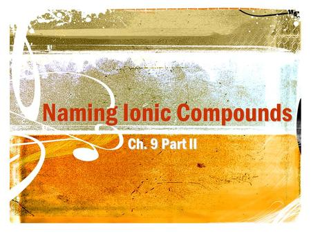 Naming Ionic Compounds Ch. 9 Part II. Naming Ionic Compounds For ionic compounds where the metal always has the same oxidation number, 1) Name the metal.