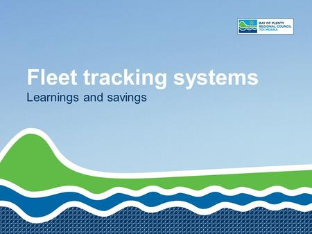 Fleet tracking systems Learnings and savings. Agenda Procurement process Decision making Challenges Solutions Business processes Benefits Experiences.
