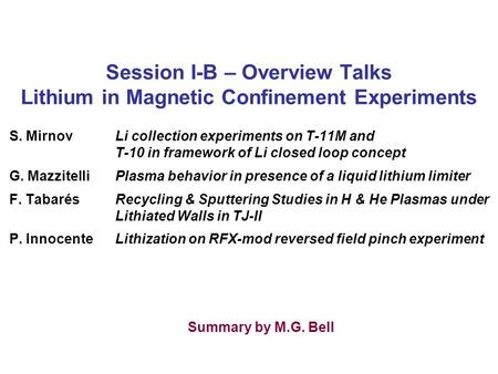 Session I-B – Overview Talks Lithium in Magnetic Confinement Experiments S. MirnovLi collection experiments on T-11M and T-10 in framework of Li closed.
