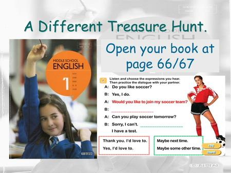 A Different Treasure Hunt. Open your book at page 66/67.