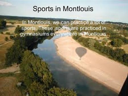 In Montlouis, we can practice a lot of sports. These sports are practiced in gymnasiums everywhere in Montlouis. Sports in Montlouis.