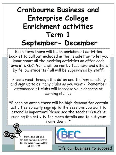 Cranbourne Business and Enterprise College Enrichment activities Term 1 September- December Each term there will be an enrichment activities booklet to.
