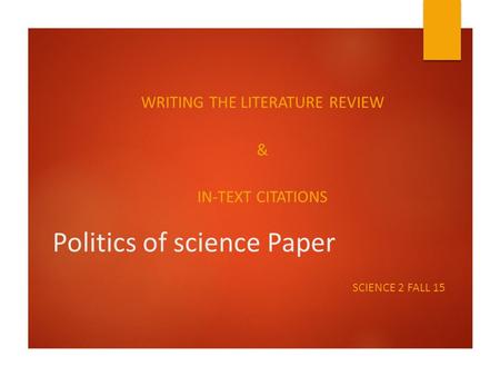 Politics of science Paper WRITING THE LITERATURE REVIEW & IN-TEXT CITATIONS SCIENCE 2 FALL 15.
