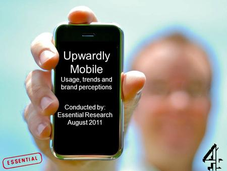 (Title Slide) Upwardly Mobile Usage, trends and brand perceptions Conducted by: Essential Research August 2011.