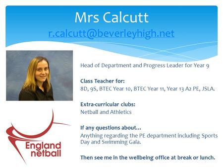 Mrs Calcutt  Head of Department and Progress Leader for Year 9 Class Teacher for: 8D, 9S, BTEC Year.
