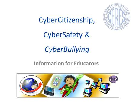 CyberCitizenship, CyberSafety & CyberBullying Information for Educators.