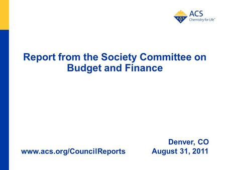 Report from the Society Committee on Budget and Finance Denver, CO August 31, 2011 www.acs.org/CouncilReports.