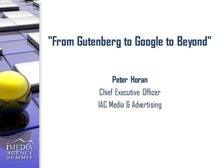 From Gutenberg to Google to Beyond Peter Horan Chief Executive Officer IAC Media & Advertising.
