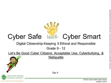 Curriculum organized by Santa Ana Unified School District  Day 4 OUSD Cyber Safe/Cyber Smart created 1/2011 Digital.