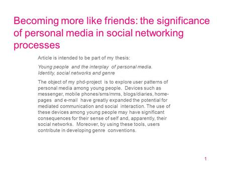 1 Becoming more like friends: the significance of personal media in social networking processes Article is intended to be part of my thesis: Young people.