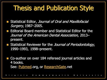 Thesis and Publication Style Statistical Editor, Journal of Oral and Maxillofacial Surgery, 19872005. Statistical Editor, Journal of Oral and Maxillofacial.