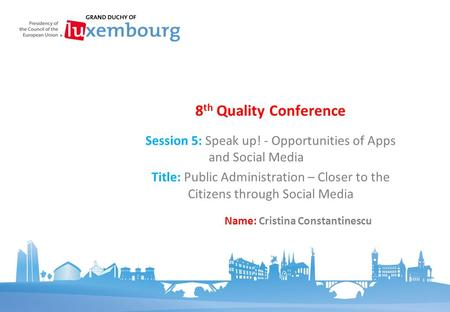 Session 5: Speak up! - Opportunities of Apps and Social Media Title: Public Administration – Closer to the Citizens through Social Media 8 th Quality Conference.