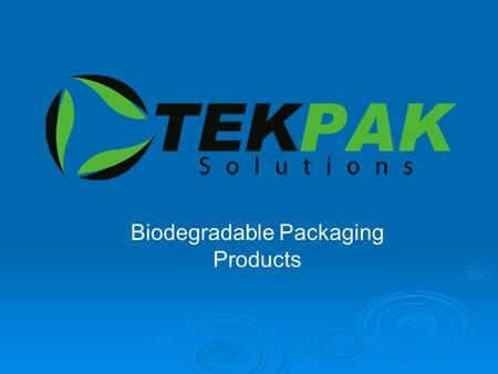 Biodegradable Packaging Products. Degradation Abilities Film RecyclableLitterLandfill Backyard CompostWater Commercial Compost TekPak  OXO Bio 