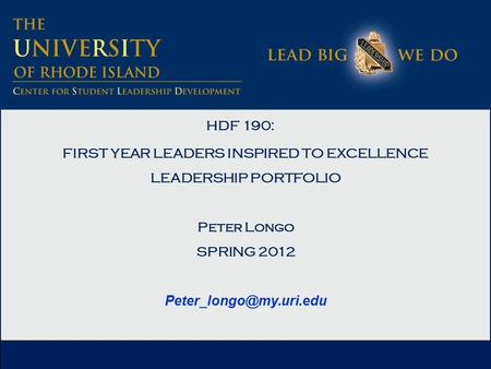 HDF 190: FIRST YEAR LEADERS INSPIRED TO EXCELLENCE LEADERSHIP PORTFOLIO Peter Longo SPRING 2012